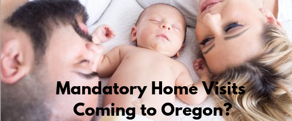 Mandatory Home Visits Coming to Oregon? - Parental Rights
